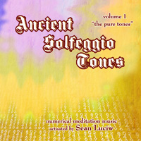 Ancient Solfeggio Tones Volume 1: The Pure Tones by Sean Luciw