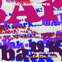 Parallel Barking Is For The Dogs by Tragedy Hashbrown